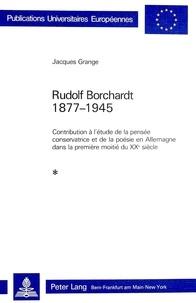 Jacques Grange - Rudolf Borchardt 1877-1945 - Contribution à l'étude de la pensée conservatrice et de la poésie en Allemagne dans la première moitié du XXe siècle.