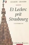Jacques Granier et Robert Heitz - Et Leclerc prit Strasbourg.