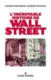 Jacques Gravereau et Jacques Trauman - L'incroyable histoire de Wall Street.