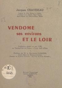 Jacques Gravereau et Robert Gamard - Vendôme, ses environs et le Loir - Conférence donnée en mai 1948, au Touring-Club de France, à Paris, salle d'Iéna.
