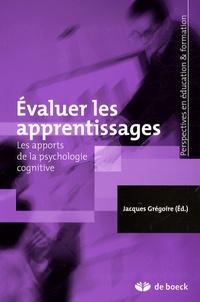 Jacques Grégoire - Evaluer les apprentissages - Les apports de la psychologie cognitive.