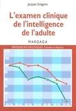 Jacques Grégoire - L'examen clinique de l'intelligence de l'adulte - Pour une meilleure interprétation des résultats des tests d'intelligence.