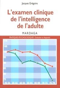 Jacques Grégoire - L'examen clinique de l'intelligence de l'adulte.