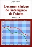 Jacques Grégoire - L'examen clinique de l'intelligence de l'adulte.