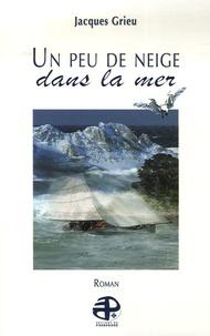 Jacques Grieu - Un peu de neige dans la mer.