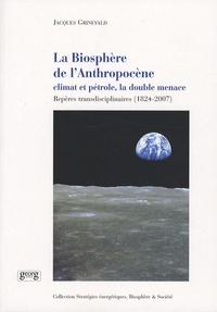 Jacques Grinevald - La Biosphère de l'Anthropocène - Climat et pétrole, la double menace.