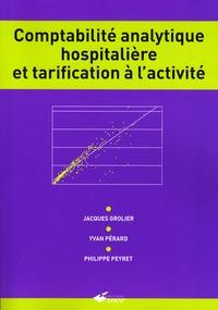 Comptabilité analytique hospitalière et tarification à l'activité - Jacques Grolier |