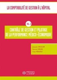 Jacques Grolier et Patrick Médée - La comptabilité de gestion à l'hôpital - Volume 2, Contrôle de gestion et pilotage de la performance médico-économique.