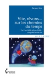 Jacques Gros - Vite, rêvons... Sur les chemins du temps.