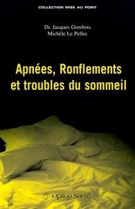 Jacques Grosbois et Michèle Le Pellec - Apnées, ronflements et troubles du sommeil.