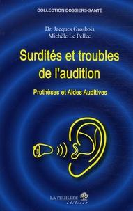 Jacques Grosbois et Michèle Le Pellec - Surdités et troubles de l'audition - Prothèses et aides auditives.
