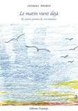 Jacques Gruber - Le matin vient déjà - Et autres poèmes de circonstance.