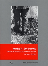 Jacques Gubler - Motion, émotions - Thèmes d'histoire et d'architecture.