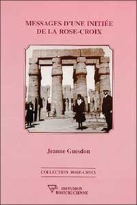 Jacques Guesdon - Messages d'une initiée de la Rose-Croix.