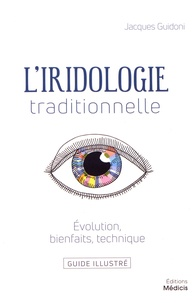 L'iridologie traditionnelle- Evolution, bienfaits, technique - Jacques Guidoni |