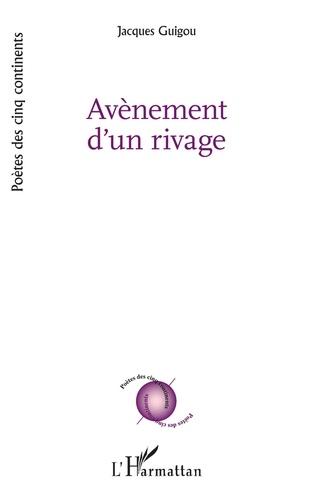 Jacques Guigou - Avènement d'un rivage.