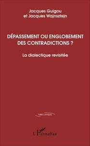 Jacques Guigou et Jacques Wajnsztejn - Dépassement ou englobement des contradictions ? - La dialectique revisitée.