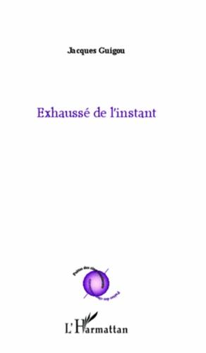 Jacques Guigou - Exhaussé de l'instant.