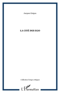 Jacques Guigou - La cité des ego.