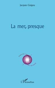 Jacques Guigou - La mer presque.