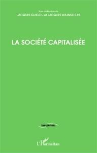 Jacques Guigou et Jacques Wajnsztejn - La société capitalisée.