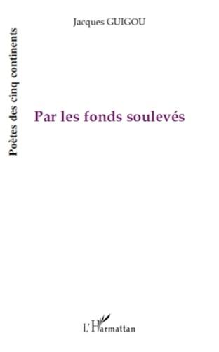 Jacques Guigou - Par les fonds soulevés.