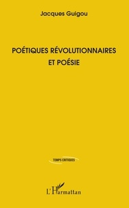Jacques Guigou - Poétiques révolutionnaires et poésie.