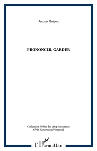 Jacques Guigou - Prononcer, garder.