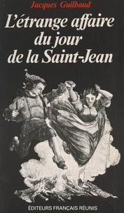 Jacques Guilbaud - L'étrange affaire du jour de la Saint-Jean - Roman original d'une justice en points d'interrogation.