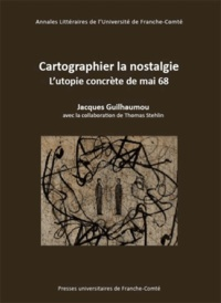 Jacques Guilhaumou - Cartographier la nostalgie - L'utopie concrète de mai 68.