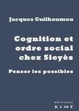 Jacques Guilhaumou - Cognition et ordre social chez Sieyès - Penser les possibles.