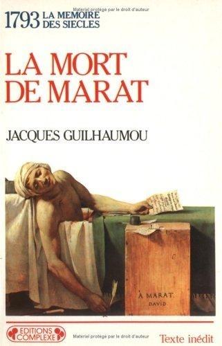 Jacques Guilhaumou - La Mort de Marat - 1793.