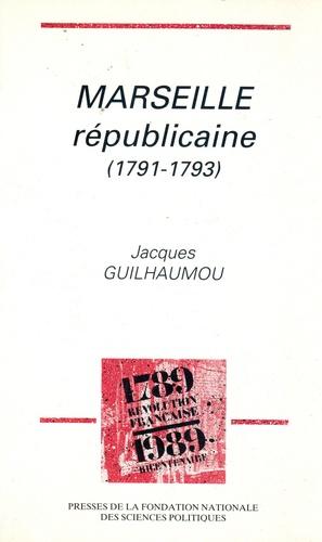 Jacques Guilhaumou - Marseille républicaine - 1791-1793.