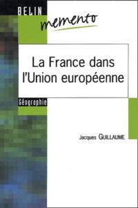 Jacques Guillaume - La France dans l'Union européenne.