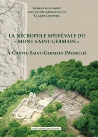 """Jacques Guillaume - La nécropole médiévale du """"Mont Saint-Germain"""" (VIe-XVe siècle) à Châtel-Saint-Germain (Moselle)."""