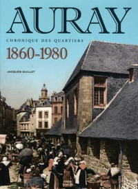 Jacques Guillet - Auray 1860-1980 - Chronique des quartiers.