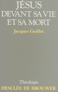 Jacques Guillet - Jésus devant sa vie et sa mort.