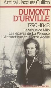 Jacques Guillon - Dumont d'Urville : 1790-1842.