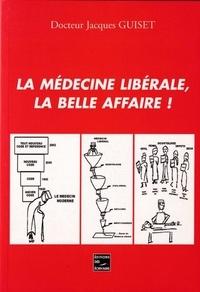 Jacques Guiset - La médecine libérale - La belle affaire.