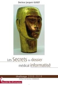 Jacques Guiset - Les secrets du dossier médical informatisé.