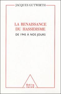 Jacques Gutwirth - La renaissance du Hassidisme - De 1945 à nos jours.