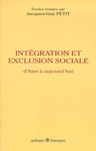 Jacques-Guy Petit et  Collectif - Intégration et exclusion sociale - D'hier à aujourd'hui.