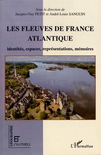Jacques-Guy Petit et André-Louis Sanguin - Les fleuves de la France atlantique - Identités, espaces, représentations, mémoires.