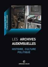 Jacques Guyot et Thierry Rolland - Les archives audiovisuelles - Histoire, culture, politique.