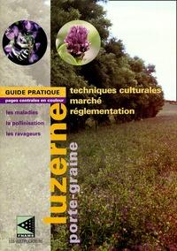 Jacques Hacquet et  Collectif - La Luzerne porte-graine - Techniques culturales.