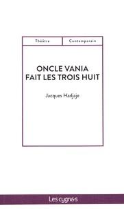 Jacques Hadjaje - Oncle Vania fait les trois huit.
