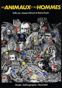 Jacques Hainard et Roland Kaehr - Des animaux et des hommes.