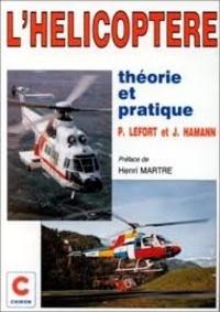 Jacques Hamann et Pierre Lefort - L'hélicoptère - Théorie et pratique.