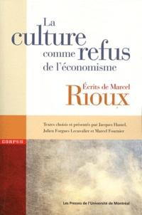 Jacques Hamel et Julien Forgues Lecavalier - La culture comme refus de l'économisme - Ecrits de Marcel Rioux.