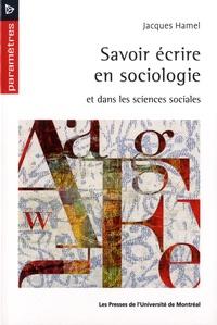 Jacques Hamel - Savoir écrire en sociologie et dans les sciences sociales.
